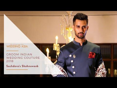 Groom Indian Wedding Couture 2018 | Sachdeva's Shahnawaab | Wedding Asia