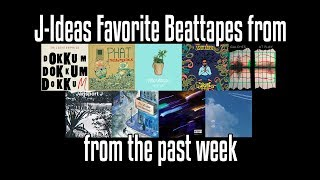 J-Ideas Favorite Beattapes from the Past Week 2