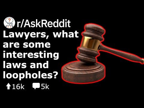Lawyers, Share Some Interesting Loopholes You Know About (Reddit Stories r/AskReddit)
