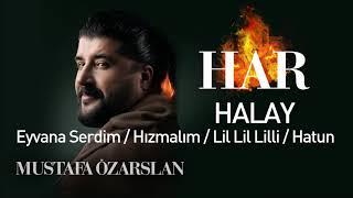 Halaylar : Eyvana Serdim - Hızmalım - Lil Lil Li -Hatun- Mustafa Özarslan Resimi