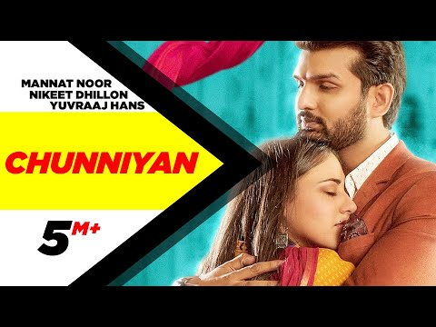 Chunniyan (Official Video) | Mannat Noor | Nikeet Dhillon | Yuvraaj Hans | Latest Punjabi Songs 2020