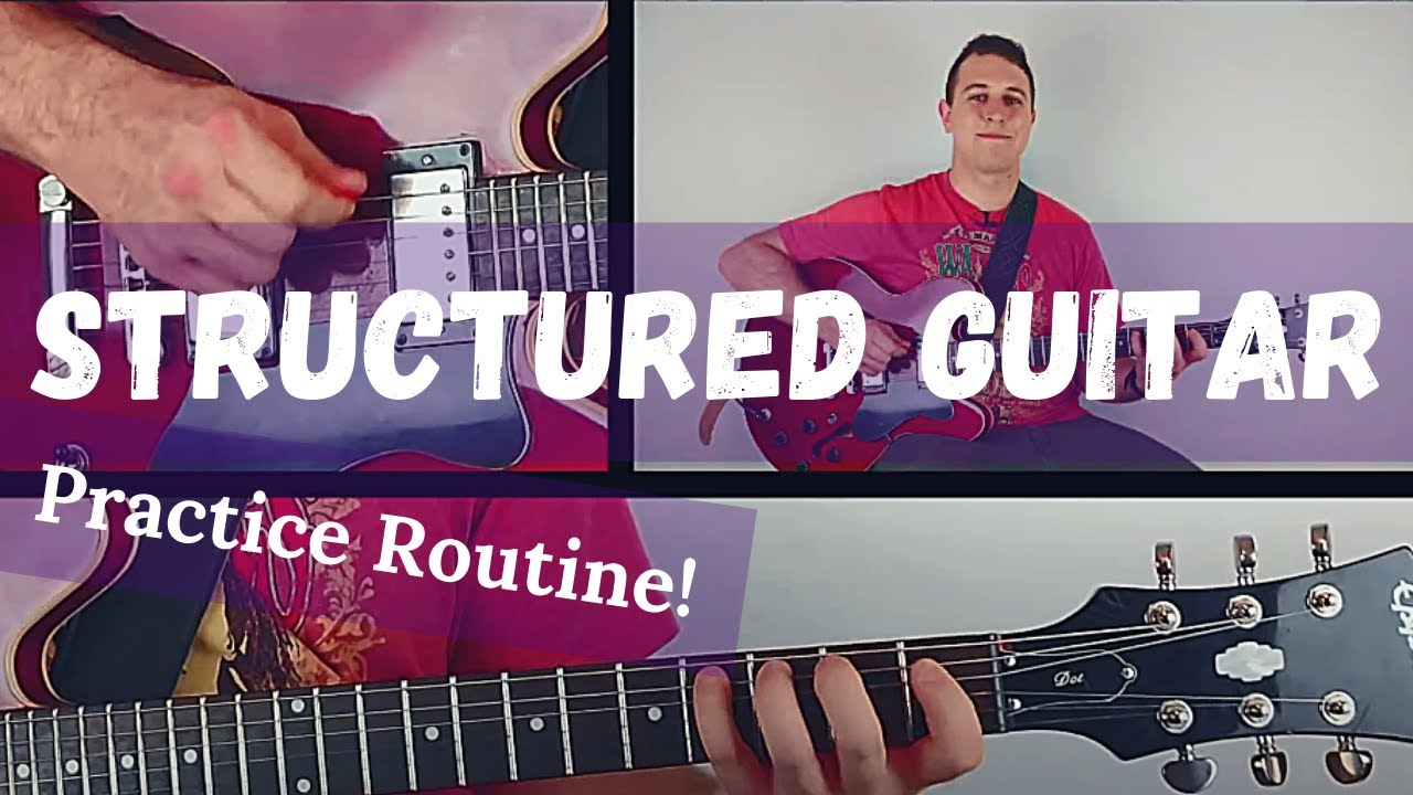 Killer Method For A Structured Guitar Practice Routine!