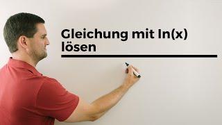 Gleichung mit ln(x) lösen, exponieren, Logarithmusgleichung, Teil 1   Mathe by Daniel Jung