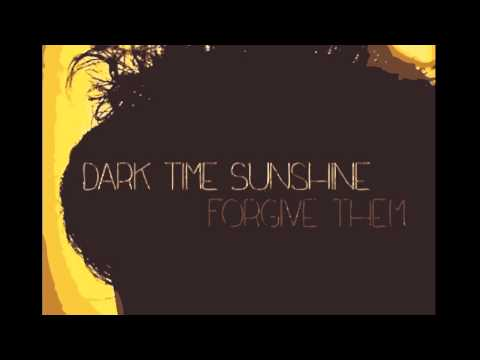 DARK TIME SUNSHINE / FORGIVE THEM