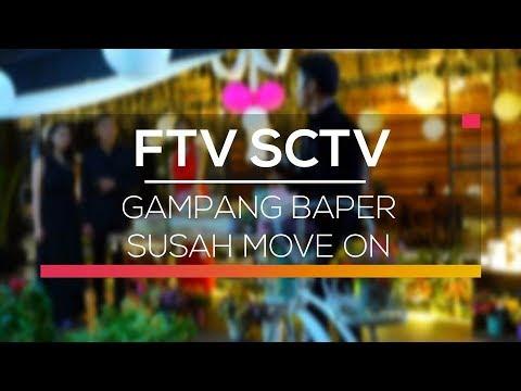 FTV SCTV - Gampang Baper Susah Move On