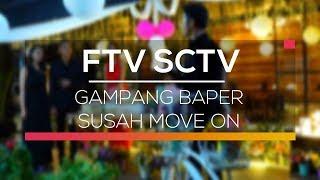Video FTV SCTV - Gampang Baper Susah Move On download MP3, 3GP, MP4, WEBM, AVI, FLV Desember 2017