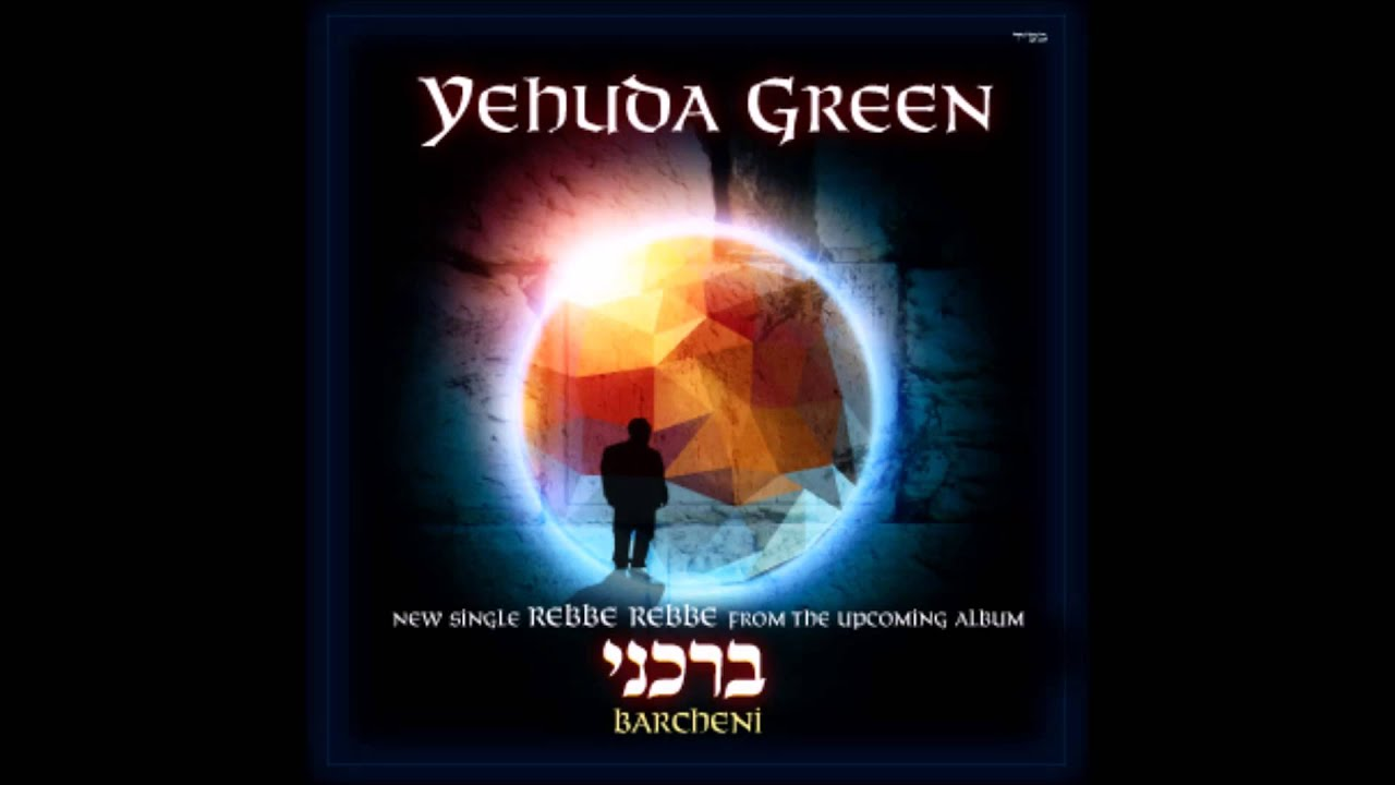 New Single From Yehuda Green - Rebbe, Rebbe