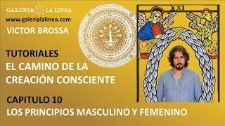 Tutoriales Creación Consciente cap 10 / LOS PRINCIPIOS MASCULINO Y FEMENINO