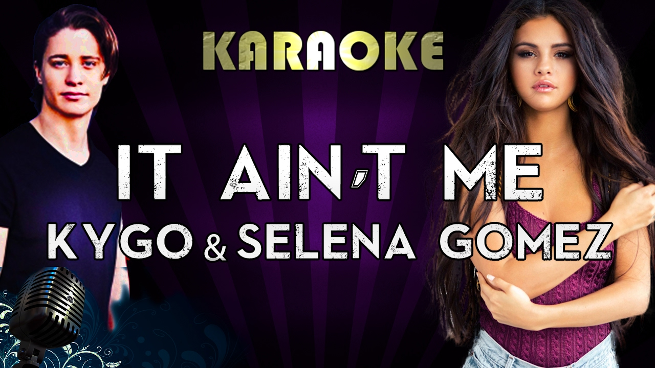 Kygo & Selena Gomez - It Ain't Me | Karaoke Instrumental Lyrics Cover Sing  Along