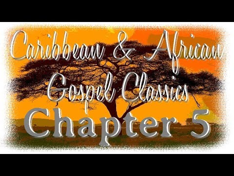 Caribbean And African Gospel Classics Chapter 5