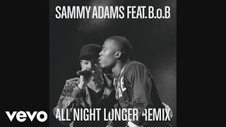 Sammy Adams - All Night Longer REMIX (Audio) ft. B.o.B
