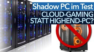 Cloud-Gaming statt Highend-PC - Ist Shadow PC die Alternative zu teurer Hardware?