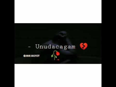 Unudacagam 💔💔 whatsapp üçün super video