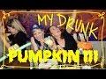 """My Drunk """"Pumpkin"""""""