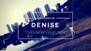 DENISE - Significado del Nombre Denise ♥