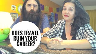 Does Travel Ruin Your Career?