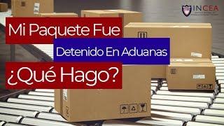Mi Paquete Fue Detenido En Aduanas ¿Qué Hago?