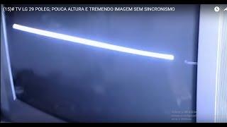 (15)# TV LG 29 POLEG; POUCA ALTURA E TREMENDO IMAGEM SEM SINCRONISMO