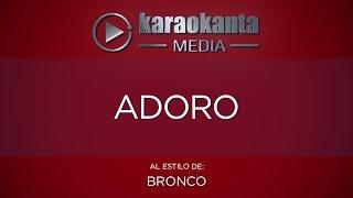 Karaokanta - Bronco - Adoro