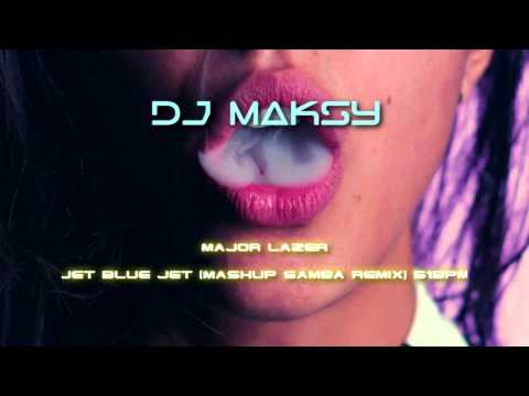 Major Lazer - Jet Blue Jet (Mashup Samba remix) (Remix DJ Maksy)