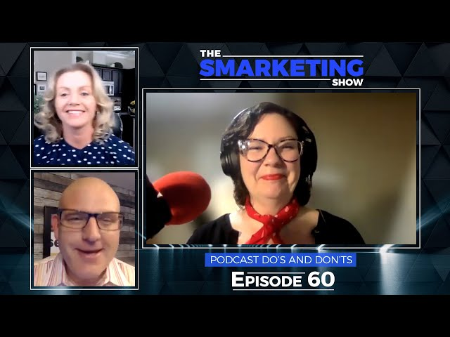 Podcast Do's and Don'ts with Shauna Rae, Podcast Co-Host/Producer - Ep 60 - The Smarketing Show