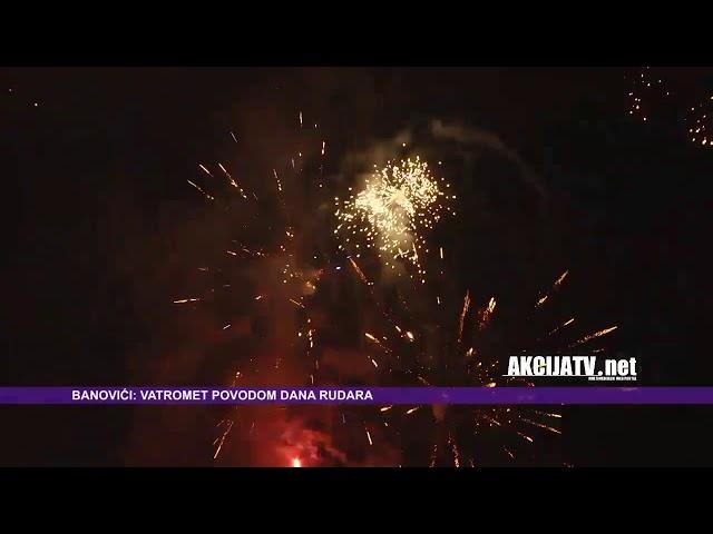 BANOVICI VATROMET DAN RUDARA 2016 AKCIJA TV NET