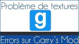 Garry's Mod ! Comment Enlever les Errors/Problemes de Textures roses
