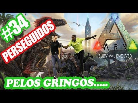 Ark Survival Evolved - GamePlay - Perseguidos pelos Gringos - #34 pt-br