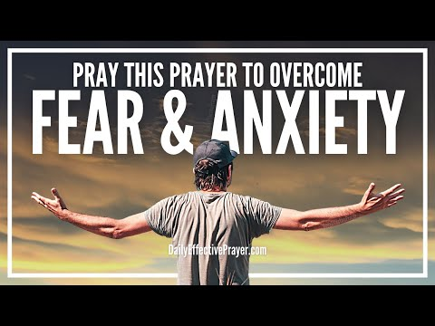 Prayer To Overcome Fear - Prayer For Fear and Anxiety