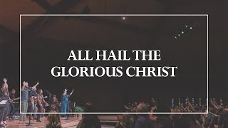 All Hail the Glorious Christ • The Glorious Christ Live