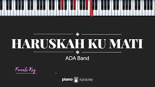 Haruskah Ku Mati (FEMALE KEY) ADA Band (KARAOKE PIANO)