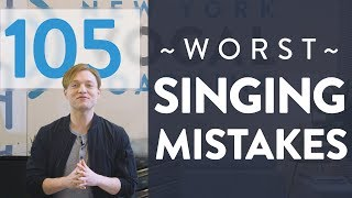 "Ep. 105 ""Worst Singing MISTAKES"" - Voice Lessons To The World"