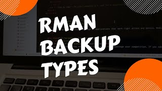 Types of RMAN backups and RMAN components