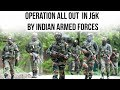Operation All Out in J&K by Indian Armed Forces, Know how India is wiping out militants in J&K