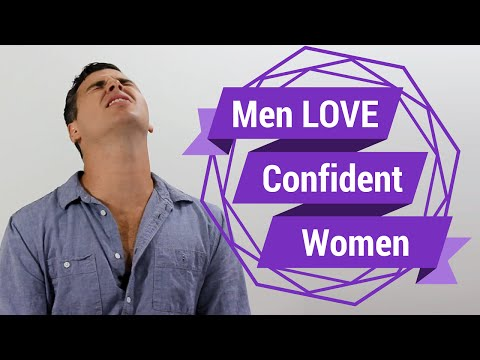 Men LOVE Confident Women (Seriously...We Do)