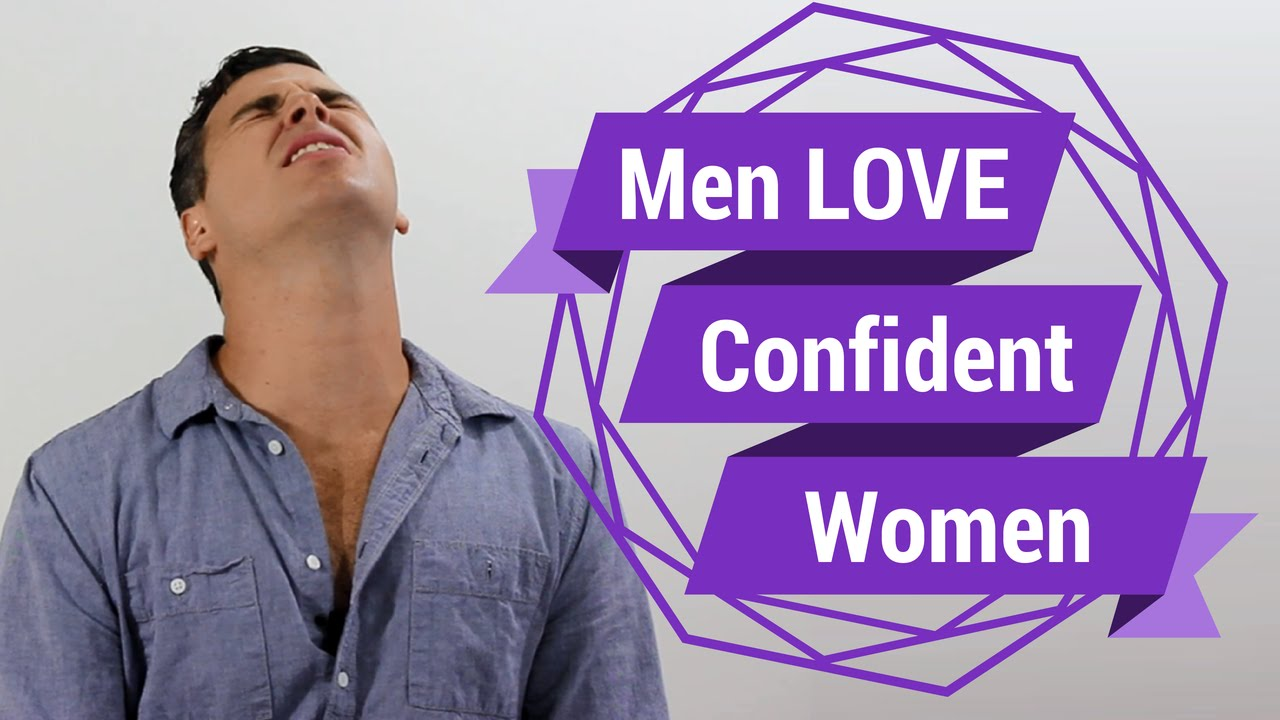 268fa05f73 Men LOVE Confident Women (Seriously...We Do) - YouTube