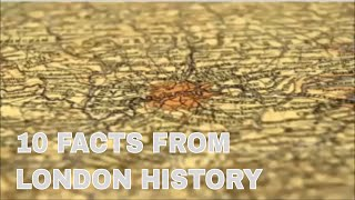 10 FACTS FROM LONDON HISTORY