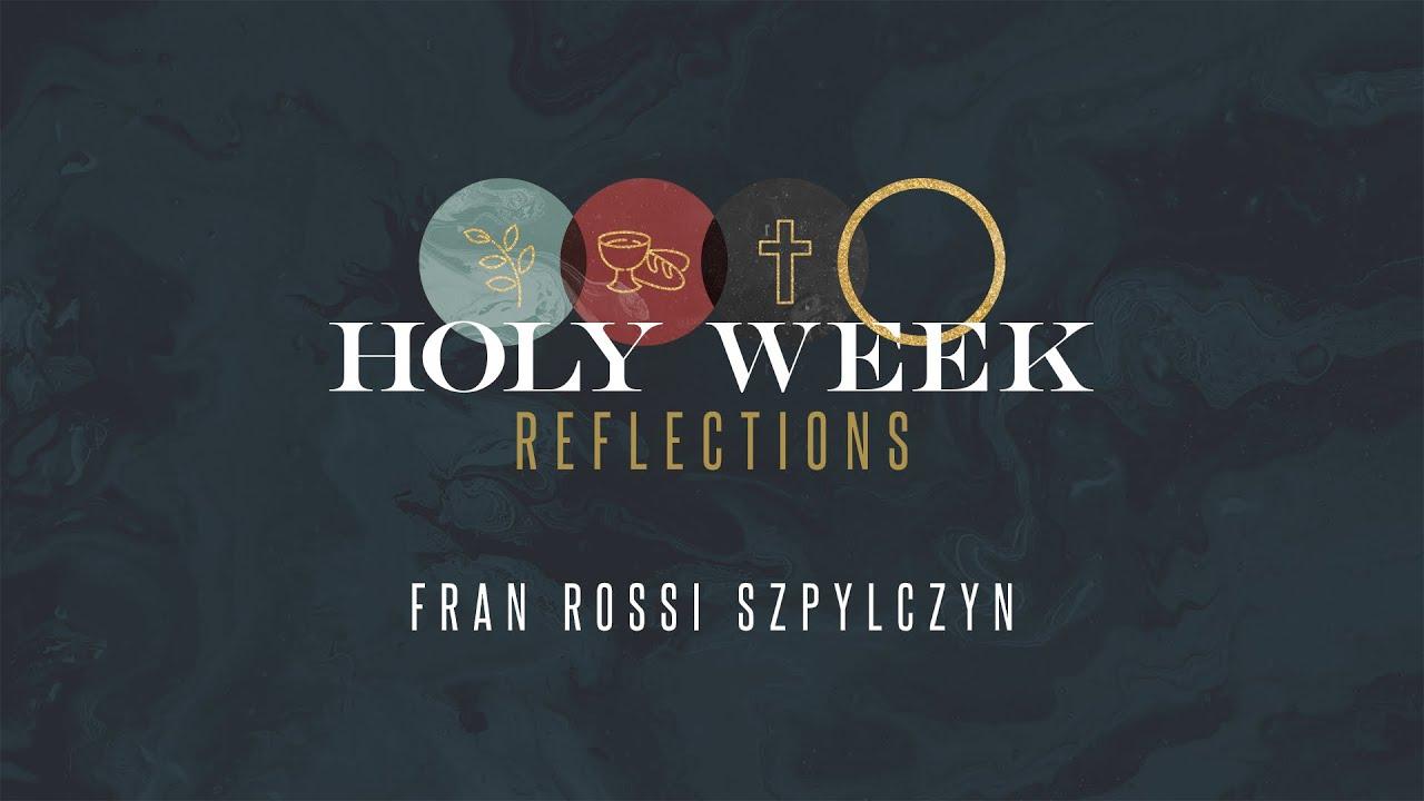 Holy Week Reflections: Fran Rossi Szpylczyn