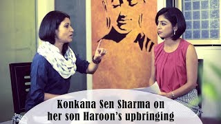 Konkana sen sharma on her son haroon's upbringing