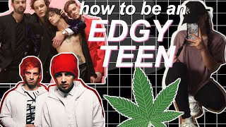 HOW TO BE AN EDGY TEEN