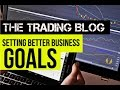The Trading Blog 033 - Setting Better Business Goals