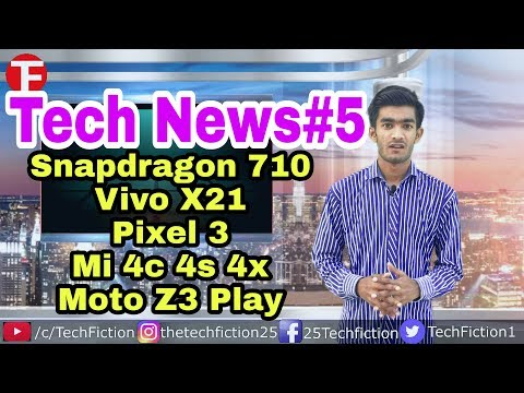 Tech News #5 Snapdragon 710,Vivo X21,MI 4c 4s 4x, Pixel 3, Moto Z3 Play in  Hindi