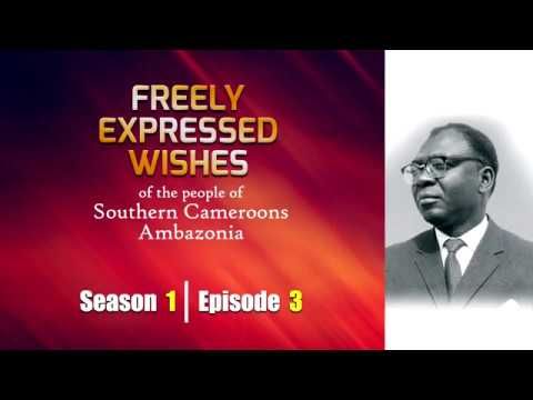 S1: E3 - Freely Expressed Wishes of the people of Southern Cameroons / Ambazonia