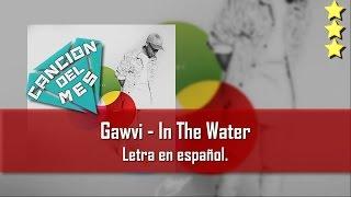 Gawvi - In The Water. Letra en español.