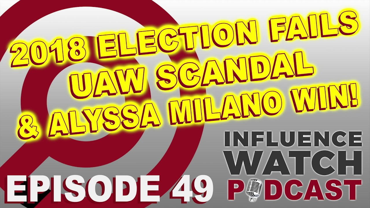 InfluenceWatch Ep  49: 2018 Election FAILS, UAW Scandal, & Alyssa Milano  WIN!