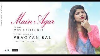 Main Agar - Tubelight  (Female song cover by Pragyan)