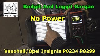 Vauxhall / Opel Insignia No Power P0234 P0299 Bodgit And Leggit Garage
