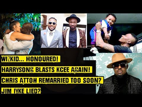 Wizkid... Honoured! Harrysong Blasts Kcee Again! Chris Attoh Remarried Too Soon? Jim Iyke Lied?
