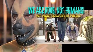 Ever heard of HUMAN DOGS? Humans/ Animal Mix-up Trans-humanism