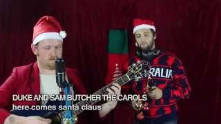 Duke and Sam Butcher the Carols - Here Comes Santa Claus